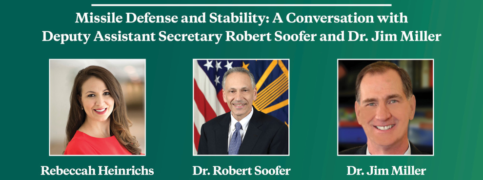 Video Event | Missile Defense and Stability: A Conversation with Deputy Assistant Secretary Robert Soofer and Dr. Jim Miller
