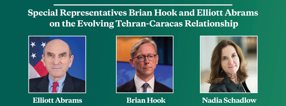 Video Event | Special Representatives Brian Hook and Elliott Abrams on the Evolving Tehran-Caracas Relationship