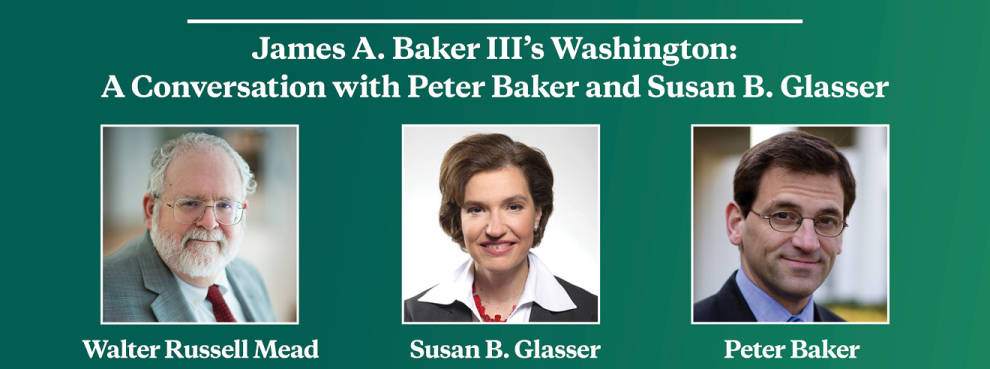 Video Event | James A. Baker III's Washington: A Conversation with Peter Baker and Susan B. Glasser