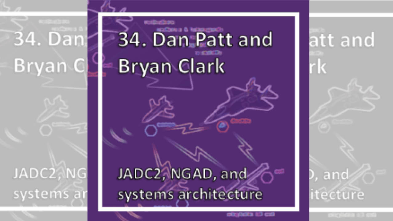 Bryan Clark and Dan Patt discuss JADC2, NGAD, and systems architecture.